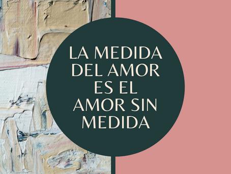 La Medida del Amor es El Amor sin Medida