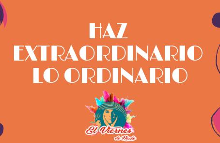 Haz extraordinario lo ordinario