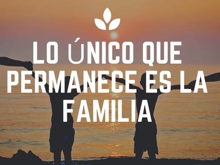 Lo Único que permanece es la Familia