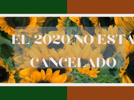 EL 2020 NO ESTÁ CANCELADO