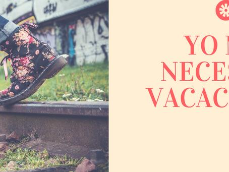 Yo NO necesito Vacaciones