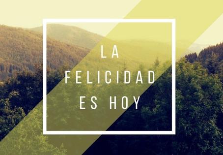 La Felicidad es HOY