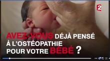 Ce soir sur France 2 !! Avez-vous déjà pensé à l'ostéopathie pour votre bébé?