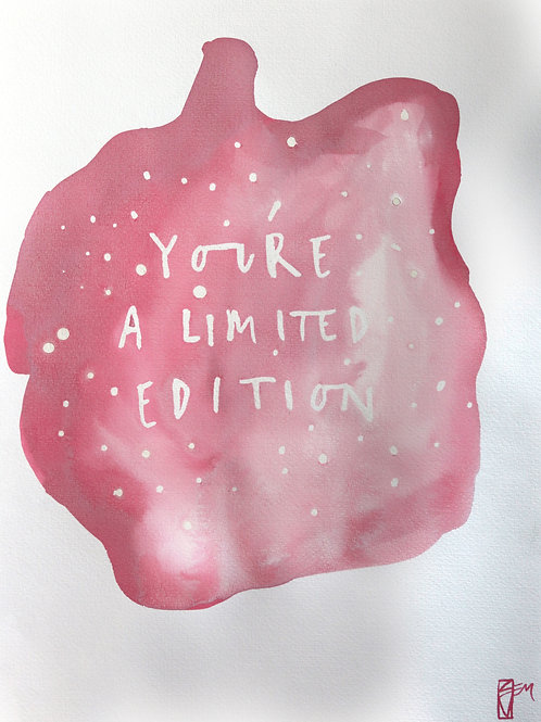 YOUR A LIMITED EDITION