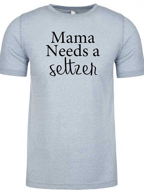 Mama Needs a Seltzer Tee