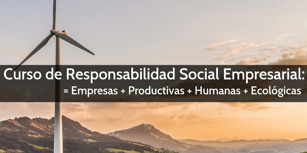 Curso: RSE (Responsabilidad Social Empresarial) = Empresas + Productivas + Humanas + Ecológicas