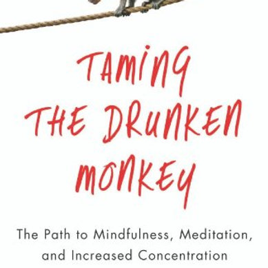 Taming the Drunken Monkey: The Path to Mindfulness, Meditation, Concentration