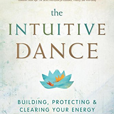 The Intuitive Dance: Building, Protecting, and Clearing Your Energy