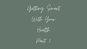Getting Smart With Your Health Pt.2