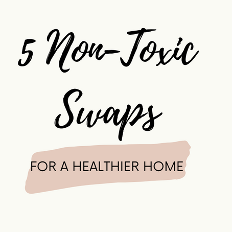 5 Easy Non-Toxic Swaps for a Healthier Home