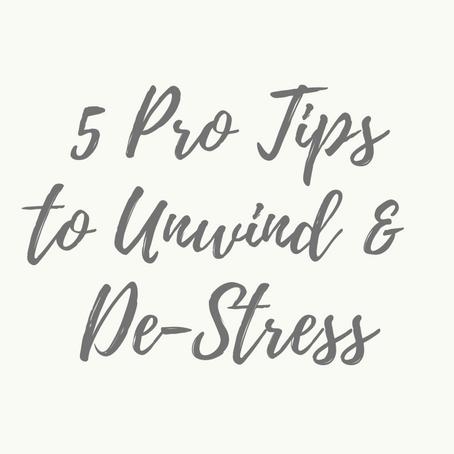 5 Tips to Unwind & De-Stress