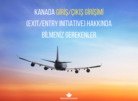 Kanada Giriş/Çıkış Girişimi (Exit/Entry Initiative) Hakkında Bilmeniz Gerekenler