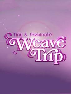 Tiny & Shekinah's Weave Trip