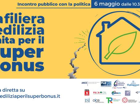 SUPERBONUS: GIOVEDI' 6 MAGGIO INCONTRO PUBBLICO DELLA FILIERA DELL'EDILIZIA CON I LEADER POLITICI