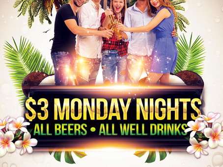 $3 Beers & Well Drinks every Monday Night at 8PM