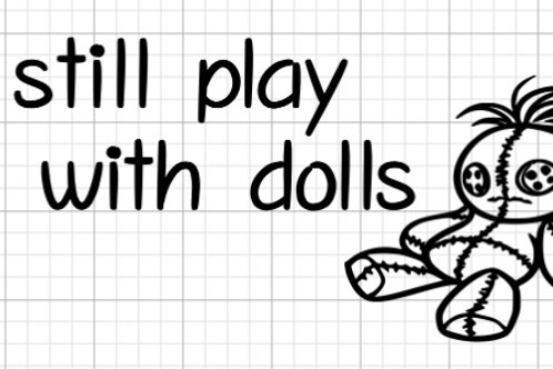 I Still Play With Dolls Makeup Bag