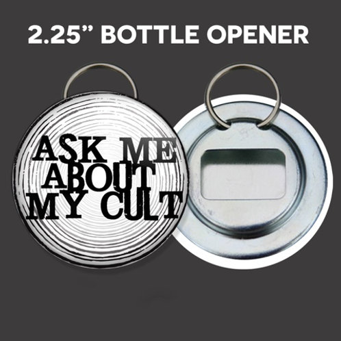 """Ask Me About My Cult"" Bottle Opener"