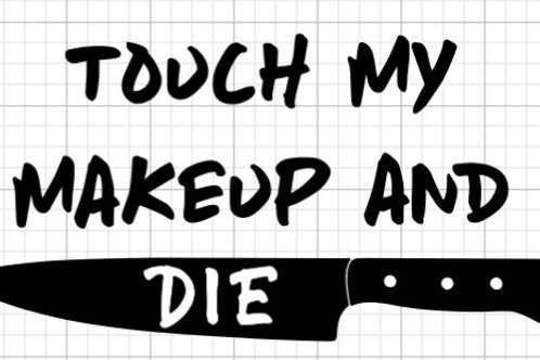 Touch My Makeup And Die Makeup Bag