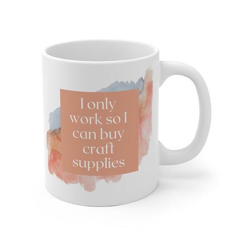 I only work so I can buy craft Supplies Ceramic Mug (EU)