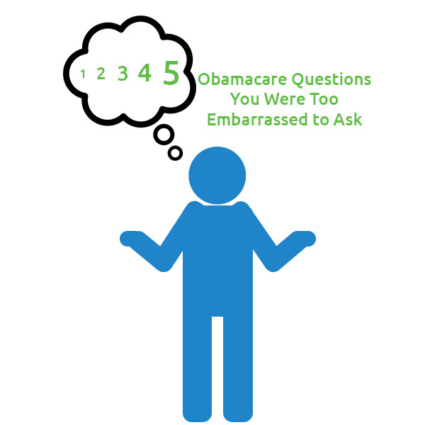 5 Obamacare Questions You Were Too Embarrassed to Ask