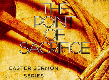 The Point of Sacrifice_Holy Wk Series.jp