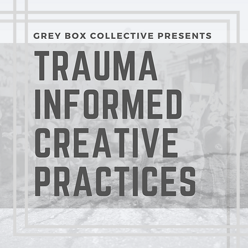 Introduction to Trauma Informed Creative Practices