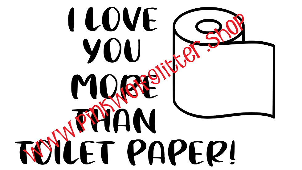 I Love You More Than Toilet Paper SVG