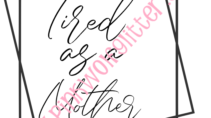 Tired as a Mother Double Square SVG