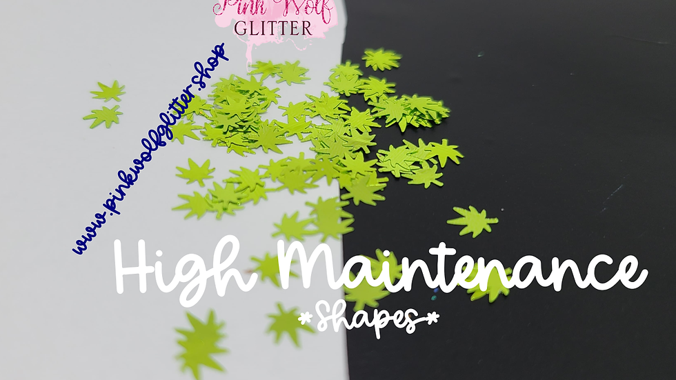High Maintenance (weed leaf Shapes)