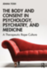 The Body and Consent in Psychology, Psychiatry, and Medicine: A Therapeutic Rape Culture book cover