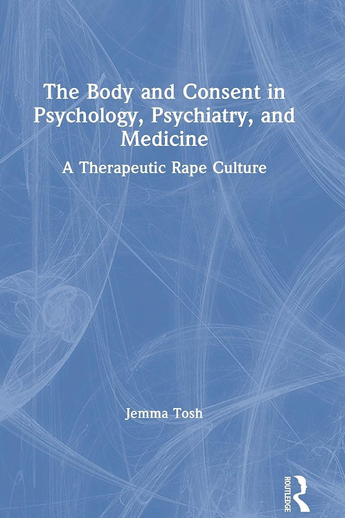 The Body and Consent in Psychology, Psychiatry, and Medicine (Hardback)