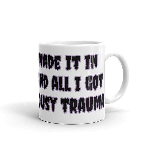 I Finally Made in Academia and All I Got Was This Lousy Trauma White Glossy Mug