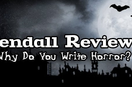 Why Do I Write HORROR? with Kendall Reviews