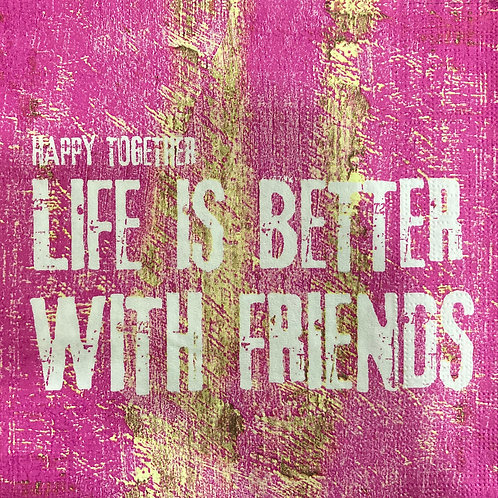 Life Is Better With Friends - Decoupage Napkin
