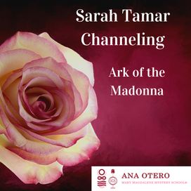 Sarah Tamar Channeling. Ark of the Madonna