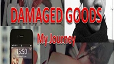 Damaged Goods: My Journey