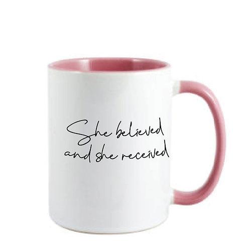 She Believed and She Received  Mug