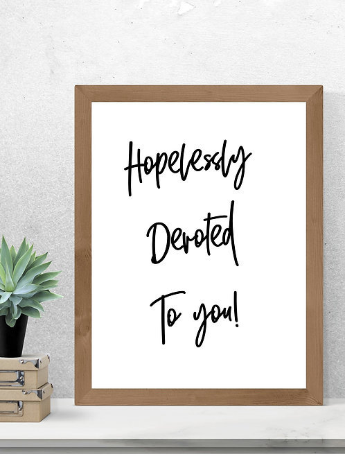 Hopelessly devoted Print