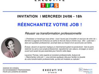 INVITATION - EXECUTIVE TIPS 🔵 mercredi 24 juin à 18h - Réenchantez votre job !