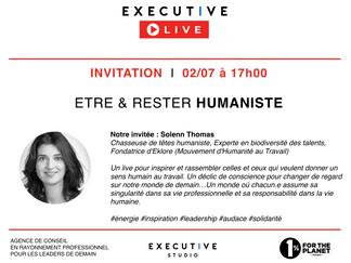 INVITATION - EXECUTIVE LIVE 🔵 jeudi 2/7 à 17h - Etre et rester HUMANISTE avec Solenn Thomas