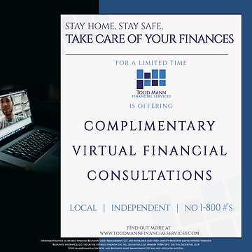 Stay Home, Stay Safe, Take Care of your Finances. Todd Mann Financial Services complimentary virtual financial consultations. Local, independent, no 1-800 numbers. Financial planning, wealth management, insurance (health insurance, life insurance, disability income insurance, long-term care insurance) in Springfield, Eugene, and Lane County.