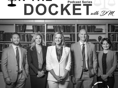 We are excited to launch our podcast: ON THE DOCKET WITH DM!
