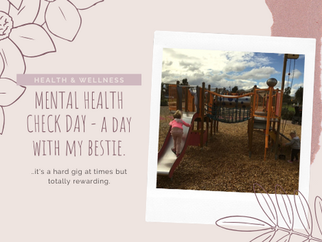 MENTAL HEALTH CHECK DAY- a day with my bestie.