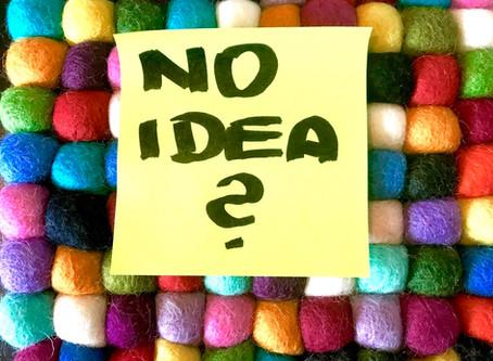 No idea? The brilliant IDEAS which avoid you.