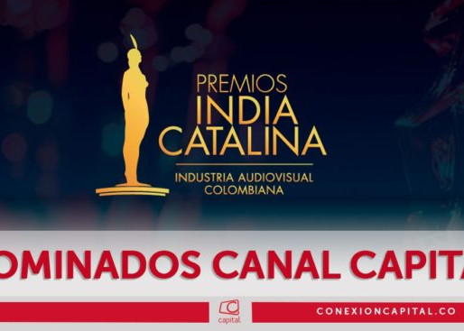 Canal Capital recibió seis nominaciones a los premios India Catalina 2020