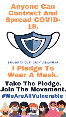 Anyone Can Contract and Spread COVID-19. (Image of a blue mask). Brought to you by: @FightLikeAWarrior. I pledge to wear a mask. Take the pledge. Join the movement. #WeAreAllVulnerable. (7 people wearing masks line the bottom of the image)