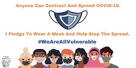 Anyone Can Contract and Spread COVID-19. (Image of a blue mask). I pledge to wear a mask and help stop the spread. #WeAreAllVulnerable. (7 people wearing masks line the bottom of the image). Fight Like A Warrior's logo is displayed in the lower left-hand corner.