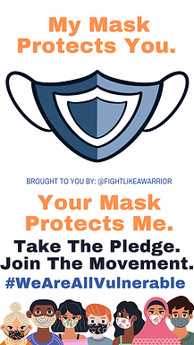 My mask protects you. (Image of a blue mask). Brought to you by: @FightLikeAWarrior. Your mask protects me.Take the pledge. Join the movement. #WeAreAllVulnerable. (7 people wearing masks line the bottom of the image)