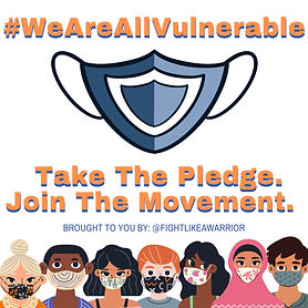 #WeAreAllVulnerable (Image of a blue mask). Take the pledge. Join the movement. Brought to you by: @FightLikeAWarrior (7 people wearing masks line the bottom of the image).