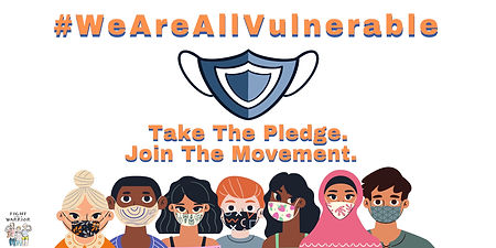 #WeAreAllVulnerable (Image of a blue mask). Take the pledge. Join the movment. (7 people wearing masks line the bottom of the image). Fight Like A Warrior's logo is displayed in the lower left-hand corner.